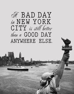A Bad Day in New York City is Still Better Than a Good Day Anywhere Else Print Printable NYC Digital Print 11 x 14 Travel Quote Print I Love Nyc, My Love, New York Quotes, City Quotes, A New York Minute, Voyage New York, Plus Belle Citation, Empire State Of Mind, Dream City