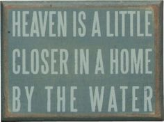 "Primitives By Kathy Box Sign, Home By The Water: This sign reads ""heaven is a little closer in a home by the water."" primitives by kathy is a leader in quality and desigin of decorative signs. Wine Cellar Design, Nautical Nursery Decor, Media Room Design, Cottage Signs, Lake Signs, Decorative Signs, Rustic Wood Signs, Box Signs, Hanging Signs"
