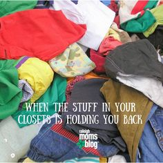 When the Stuff in Your Closets is Holding You Back http://raleigh.citymomsblog.com/motherhood/stuff-closets-holding-back/