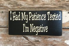 I Had My Patience Tested. I'm Negative. Wood Sign - Makes me laugh - Combin Now Quotes, Sign Quotes, Funny Quotes, Hilarious Sayings, Hilarious Animals, 9gag Funny, Funny Animal, Funny Memes, Sign Sayings