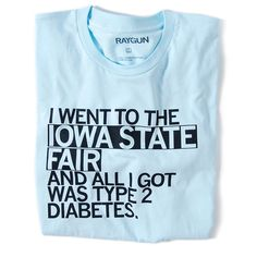 I went to the Iowa State Fair and all I got was Type 2 Diabetes (T-shirt)