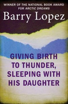 Buy Giving Birth to Thunder, Sleeping with His Daughter: Coyote Builds North America by Barry Lopez and Read this Book on Kobo's Free Apps. Discover Kobo's Vast Collection of Ebooks and Audiobooks Today - Over 4 Million Titles! Magical Realism Books, Native American Mythology, National Book Award, Giving, Mind Blown, Thunder, Birth, Ebooks, Daughter
