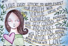 2 Peter 1:5-7 (KJV) And beside this, giving all diligence, add to your faith virtue; and to virtue knowledge; And to knowledge temperance; and to temperance patience; and to patience godliness; And to godliness brotherly kindness; and to brotherly kindness charity.
