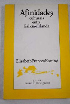 Afinidades culturais entre Galicia e Irlanda / Elizabeth Frances Keating ; traducción de Anxo Quintela
