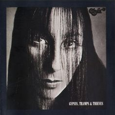 """""""Gypsys, Tramps & Thieves"""" by Cher."""