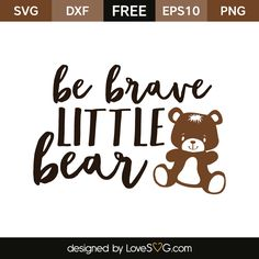 Free SVG cut file - Be brave Little Bear Silhouette Cameo Projects, Silhouette Design, Tedy Bear, Baby Quotes, Baby Sayings, Wine Glass Decals, Scrapbook Titles, Fancy Fonts, Bear Design