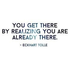 You get there by realizing you are already there. ~ Eckhart Tolle  . . . . . #eckharttolle #eckharttollequote #eckharttollequotes #inspirationalquotes #quoteoftheday #qotd #empowerment #encouragement #beherenow #trainyourmind #positive #higherself #namaste #yoga #fb #yogi #healing #seeker #focus #mindfulness #dailymindfulness #mindfulnesspractice #spiritualpractice #mantra #meditation #dailymeditation #meditationpractice #selfcare #reflection #perspective