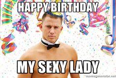 Happy Birthday My sexy lady - Channing Tatum Birthday