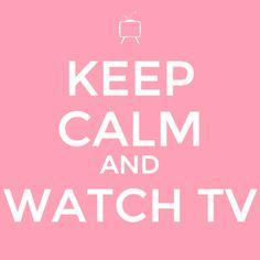 Keep calm and watch tv