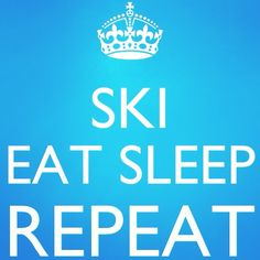 Ski Eat Sleep Repeat #skiing www.avacationrental4me.com