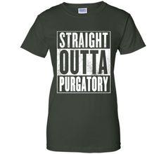 Purgatory T-Shirt - STRAIGHT OUTTA PURGATORY Shirt shirt