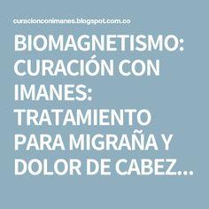 BIOMAGNETISMO: CURACIÓN CON IMANES: TRATAMIENTO PARA MIGRAÑA Y DOLOR DE CABEZA (CEFALEA) CON BIOMAGNETISMO (IMANES)