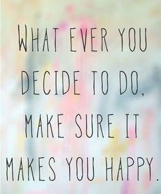 What ever you decide