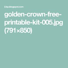 golden-crown-free-printable-kit-005.jpg (791×850)
