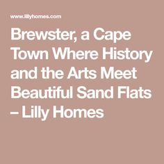 Brewster, a Cape Town Where History and the Arts Meet Beautiful Sand Flats – Lilly Homes