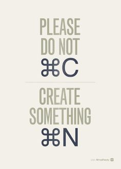 good old graphic design humor - Feliz día designers! Do not ⌘C / Create Something ⌘N
