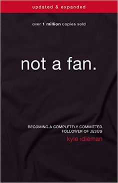 Not a Fan Updated and Expanded: Becoming a Completely Committed Follower of Jesus: Kyle Idleman: 9780310344704: Amazon.com: Books