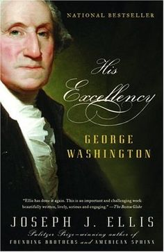 His Excellency- George Washington by Joseph J. Ellis http://www.bookscrolling.com/the-best-books-to-learn-about-president-george-washington/