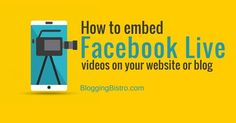 L is for LIVE. [Tutorial]: How to embed Facebook Live videos on your website or blog   BloggingBistro.com