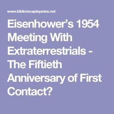 Eisenhower's 1954 Meeting With Extraterrestrials - The Fiftieth Anniversary of First Contact?
