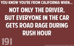 And its totally normal for an 8 year old to yell at another driver Visit California, California Living, California Style, California Raisins, Simi Valley, Cali Girl, Rush Hour, Sarcastic Quotes, Funny Quotes