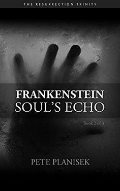 Frankenstein Soul's Echo: Book 2 of 3 The Resurrection Trinity by Pete Planisek, http://www.amazon.com/dp/B00UDGHF2M/ref=cm_sw_r_pi_dp_SFlfvb19DF1WP