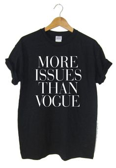 More Issues Than Vogue T-shirt Hipster Swag Dope Cara Tumblr Ladies T-shirt Soft Unisex and Ladies sizes available High quality Screenprint