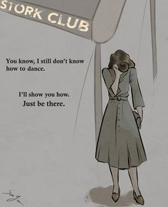"""Peggy, I'm gonna need a rain check on that dance."" ""All right. A week next Saturday, at the Stork Club."" ""I got it."" ""Eight o'clock on the dot, don't you dare be late. Understood?"" ... No."