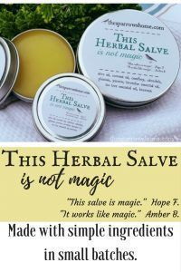 We use This Herbal Salve for everything from cuts & scrapes to chapped lips and dry, cracked skin.  Click here to learn more.