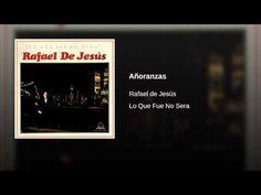 """""""Añoranzas""""  - RAFAEL DE JESUS"""