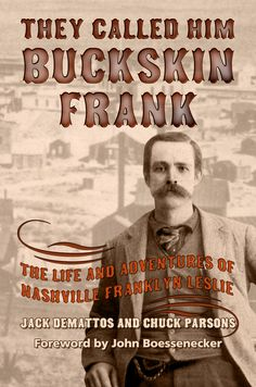Buy They Called Him Buckskin Frank: The Life and Adventures of Nashville Franklyn Leslie by Chuck Parsons, Jack DeMattos and Read this Book on Kobo's Free Apps. Discover Kobo's Vast Collection of Ebooks and Audiobooks Today - Over 4 Million Titles! Man Of Mystery, The Life, Biography, Nashville, Tombstone Arizona, Audiobooks, This Book, Ebooks, Adventure