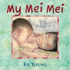 My Mei Mei Ed Young (auth., ill.) Recommended for ages 6-8