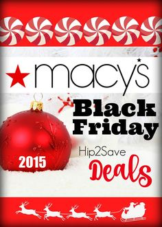 Macy's: 2015 Black Friday Deals. We reveal coupons to help you save money every single day. Visit Hip2Save.com and find amazing deals and coupons now.