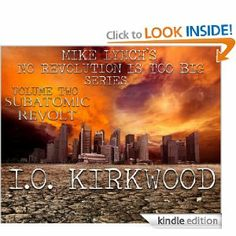 It's here! Amazon.com: Mike Lynch's No Revolution is Too Big - Volume Two - Subatomic Revolt eBook: I.O. Kirkwood, Mike Lynch: Kindle Store