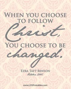 When you choose to follow Christ, you choose to be changed. -Ezra Taft Benson. I follow Christ. Free LDS Printables. Free printables for men and women of faith.