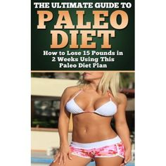 Paleo Diet: The Ultimate Guide to Paleo Diet How to Lose 15 Pounds in 2 Weeks Using This Paleo Diet Plan (paleo diet, paleo diet plan) #Low #Carb #Diet #Recipes