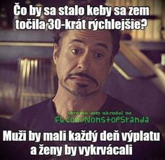 Co by se stalo, kdyby se zem točila 30x rychleji? Funny Memes, Jokes, Robert Downey Jr, Jaba, Funny People, Marvel, Fictional Characters, Avengers, David