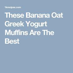 These Banana Oat Greek Yogurt Muffins Are The Best