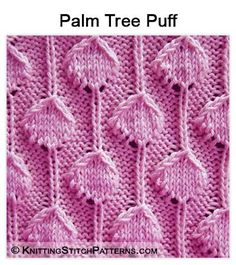Knitting stitch patterns: Palm Tree Puff. Super nice. Pattern includes written instructions and video tutorial.