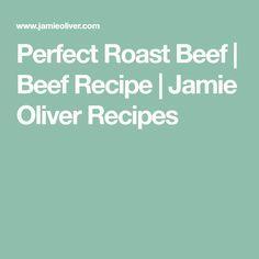 Perfect Roast Beef   Beef Recipe   Jamie Oliver Recipes