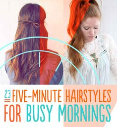 - 23 Five-Minute Hairstyles For Busy Mornings. Some would not be just 5 minutes unless you're just that dang good, which I am not lol. -