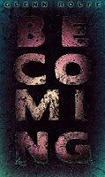Frank Michaels Errington's Horrible Book Reviews: Becoming - by Glenn Rolfe