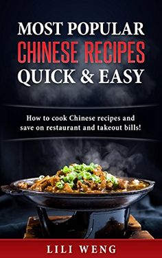 Most Popular Chinese Recipes Quick & Easy: How to cook Chinese recipes and save on restaurant and takeout bills! by [Weng, Lili]
