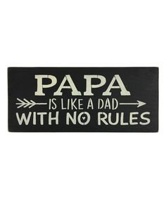 Look what I found on #zulily! 'Papa is Like Dad With No Rules' Wall Sign #zulilyfinds