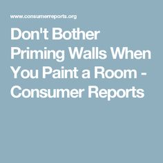 Don't Bother Priming Walls When You Paint a Room - Consumer Reports