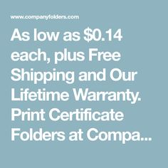 As low as $0.14 each, plus Free Shipping and Our Lifetime Warranty. Print Certificate Folders at CompanyFolders.com, the standard bearer of presentation folder printing.