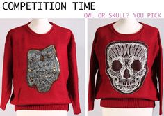 COMPETITION TIME    OWL OR SKULL YOU PICK!  1.PICK YOU FAVORITE JUMPER (OWL OR SKULL?)  2.SHARE IT WITH YOUR FRIENDS.   3. WRITE A DESCRIPTION ABOUT IT (TELLING US WHY YOU LIKE IT)  THE PERSON THAT WILL GET MORE LIKES ON THE JUMPER WILL WIN THIS.   COMPETITION ENDS APRIL THE 18TH.   HURRY UP THIS JUMPER COULD BE YOURS   YOU CAN SHARE THIS ON FACEBOOK AND PINTEREST.   http://www.facebook.com/pages/Snow-Traffic-Fashion-Clothing/268215336545297?ref=hl