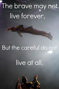"""The brave may not live forever, But the careful do not live at all!"" -Cheerleaders"