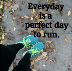 everyday is a perfect day to run