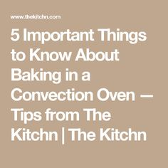 5 Important Things to Know About Baking in a Convection Oven — Tips from The Kitchn   The Kitchn